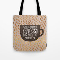 Words Cannot Espresso Ho… Tote Bag