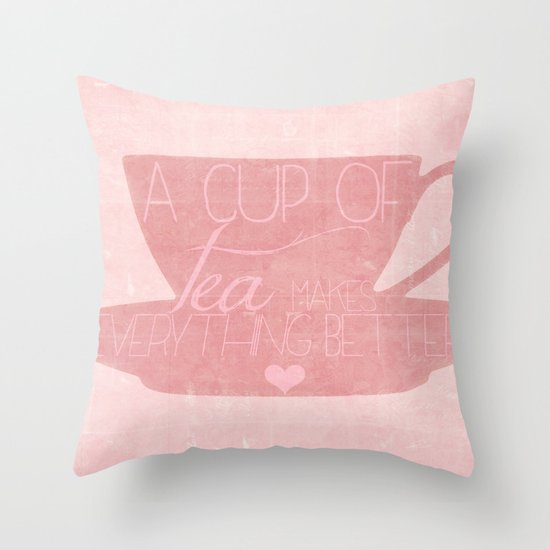 A Cup of Tea Makes Everything Better Throw Pillow